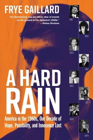 Hard Rain: America in the 1960s, Our Decade of Hope, Possibility, and Innocence Lost