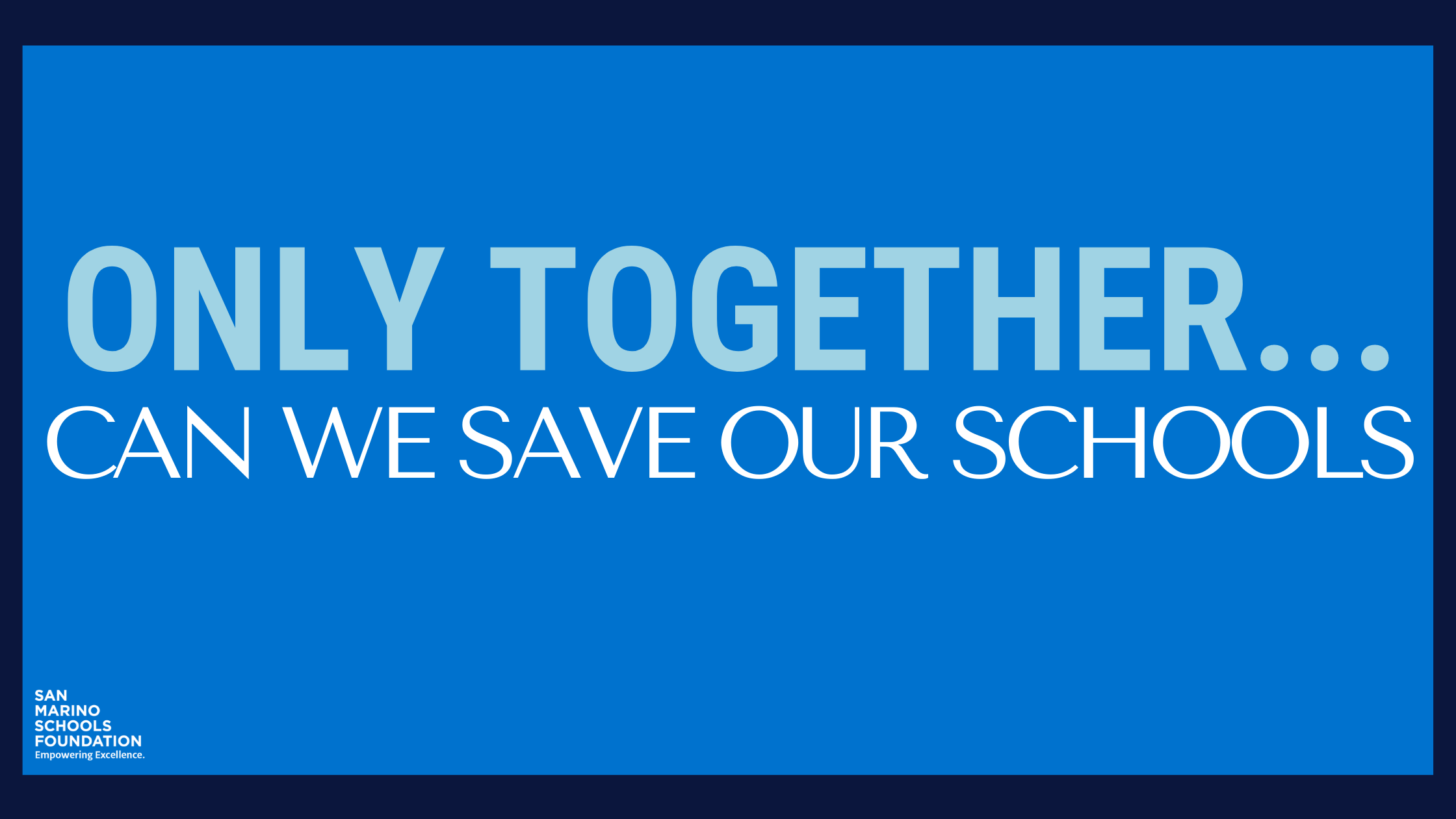 ONLY TOGETHER...can we save our schools!