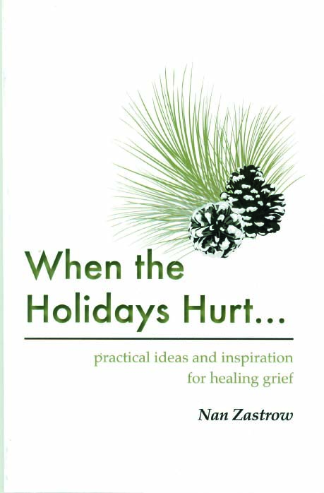 When the Holidays Hurt…: Practical Ideas and Inspiration for Healing Grief
