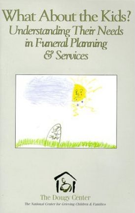 What About the Kids?:  Understanding Their Needs in Funeral Planning & Services