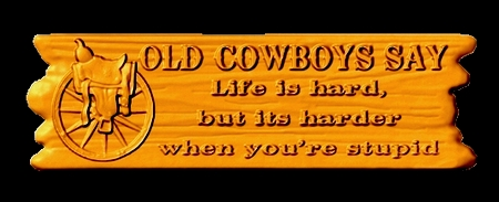 "O24327 - Carved Cedar Wood Cowboy Plaque with Saying ""Life is hard, but its harder when you're stupid"""""