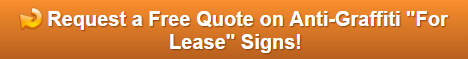 Free quote on anti-graffiti For Lease Signs for Property Managers in Orange County CA