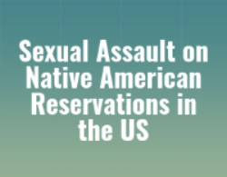 Sexual Assault on Native American Reservations in the US