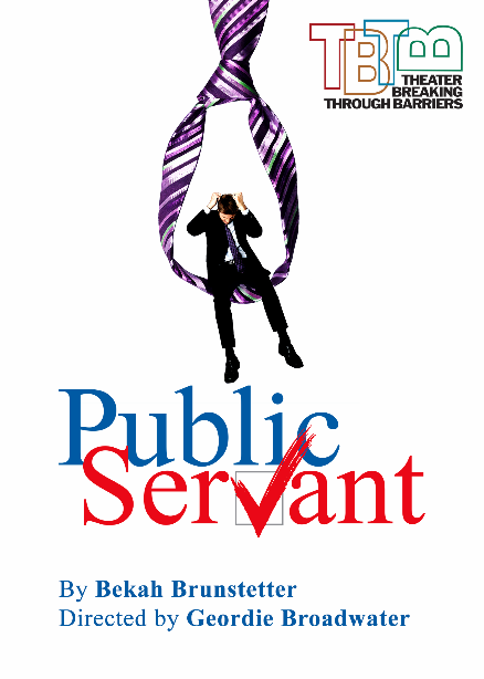 The right corner of the image, has the TBTB logo. Down the center there's a man wearing a suit, sitting in a large neck tie, pulling his hair and beneath, it reads Public Servant. A play by Bekah Brunstetter and Directed by Geordie Broadwater.