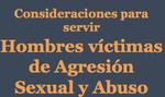 Consideraciones para Servir Hombres Víctimas de Agresión Sexual y Abuso