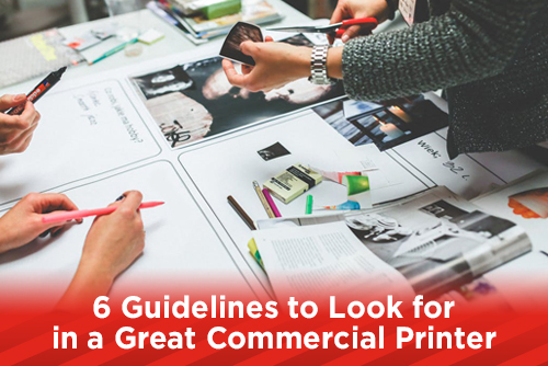 6 Guidelines to Look for in a Great Commercial Printer