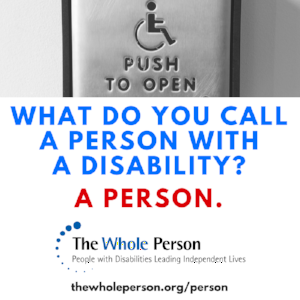 "Graphic image with words ""What do you call a person with a disability? A person."" TWP logo and website"