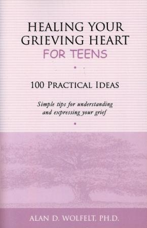 Healing Your Grieving Heart for Teens:  100 practical ideas: Simple tips for understanding and expressing your grief