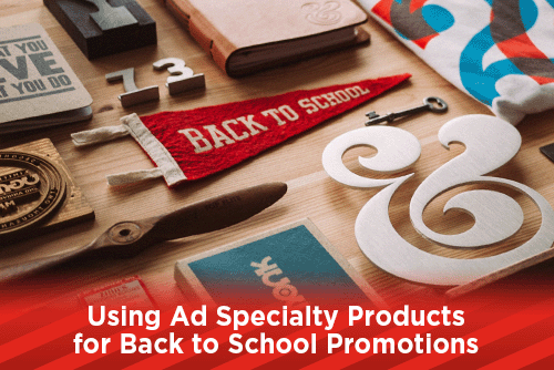 Using Ad Specialty Products for Back to School Promotions