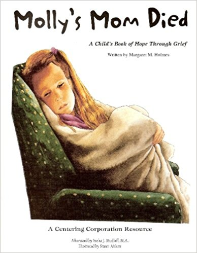 Molly's Mom Died : A Child's Book of Hope Through Grief