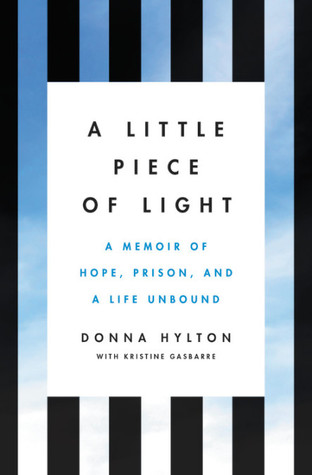 A Little Piece of Light: A Memoir of Hope, Prison, and a Life Unbound