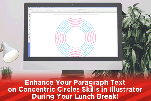 Enhance Your Paragraph Text on Concentric Circles Skills in Illustrator During Your Lunch Break!