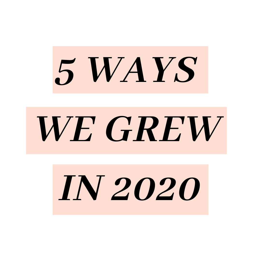 5 Ways We Grew and Changed in 2020