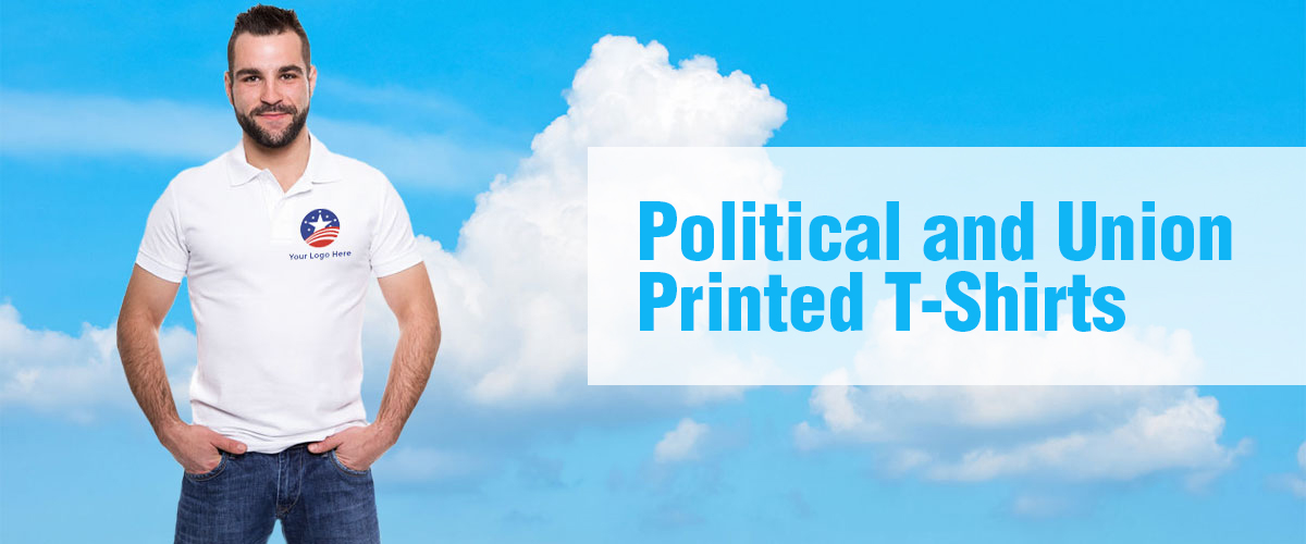 Political and Union T-Shirt Printing