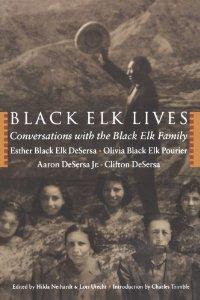 Black Elk Lives: Conversations with the Black Elk Family [Paperback]