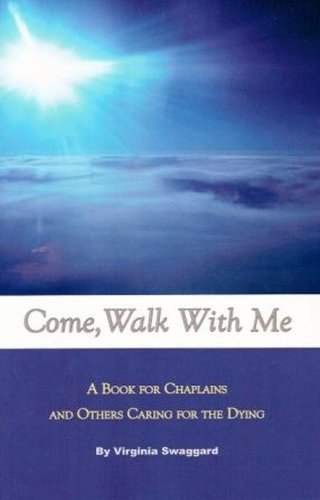 Come, Walk With Me:  A Book for Chaplains and Others Caring for the Dying