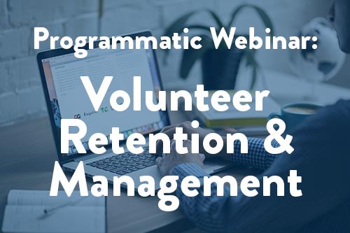 Programmatic Webinar #2: Volunteer Retention and Management
