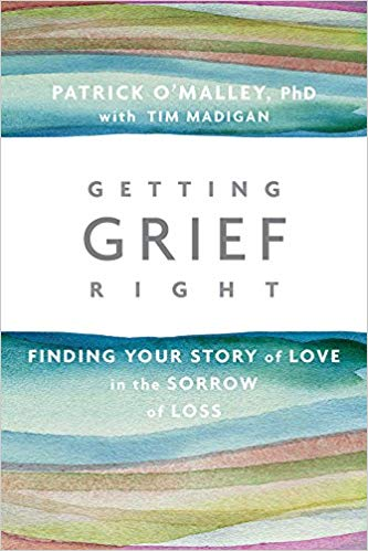 Getting Grief Right: Finding Your Story of Love in the Sorrow of Loss