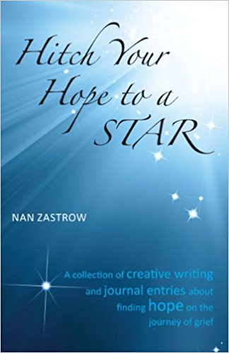 Hitch Your Hope to a Star:  A collection of creative writing and journal entries about finding hope on the journey of grief