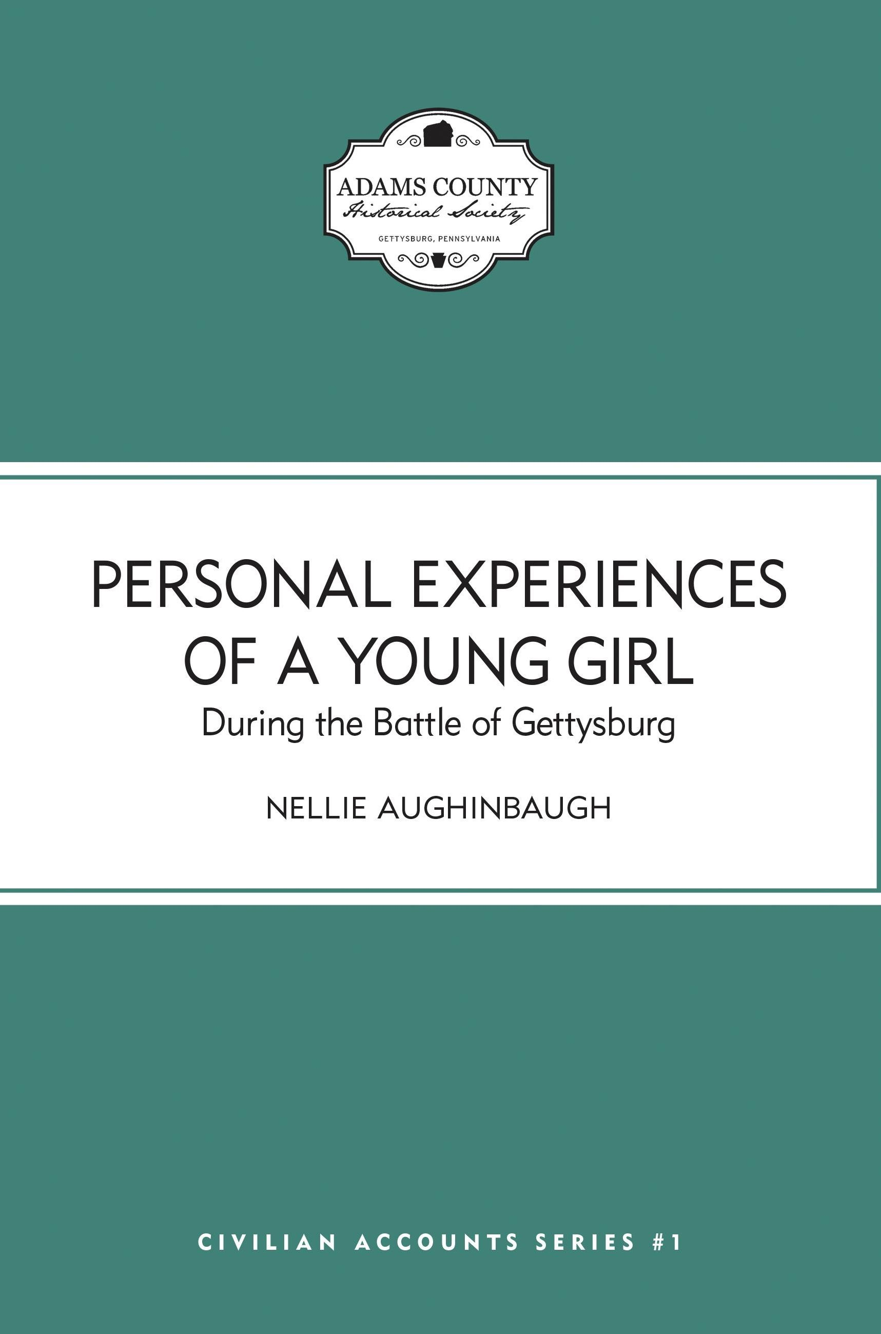Personal Experiences of a Young Girl During the Battle of Gettysburg (Nellie Aughinbaugh)