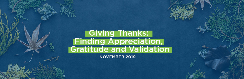 Giving Thanks: Finding Appreciation, Gratitude and Validation