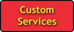 Custom Services