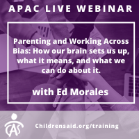 APAC Webinar- Parenting and Working Across Bias: How our brain sets us up, what it means, and what we can do about it.