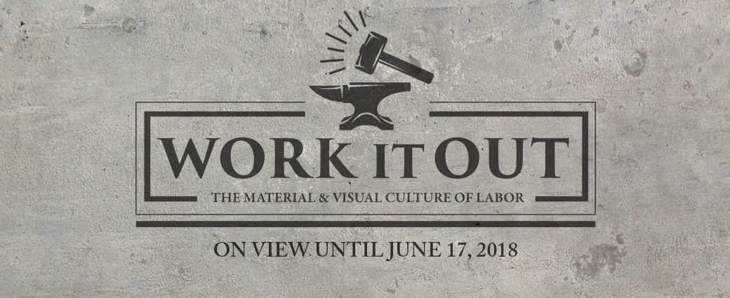 Work It Out: The Material &Visual Culture of Labor