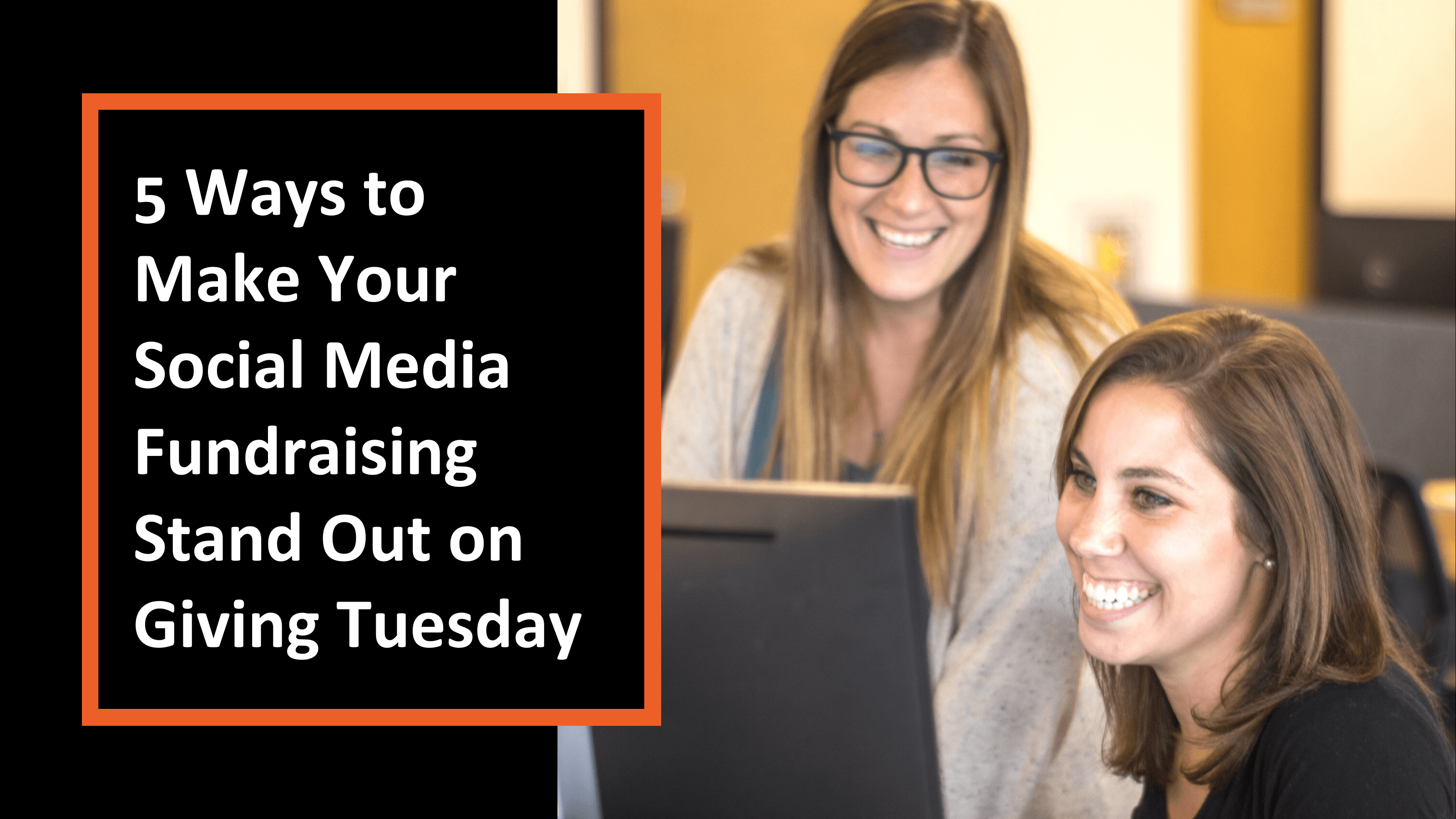 5 Ways to Make Your Social Media Fundraising Stand Out on Giving Tuesday