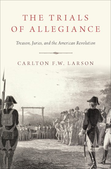 Trials of Allegiance: Treason, Juries and the American Revolution
