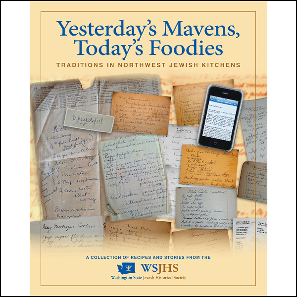 Yesterday's Mavens, Today's Foodies: Traditions in Northwest Jewish Kitchens