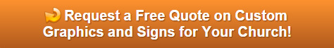 Free quote on graphics and signs for churches in Orange County CA