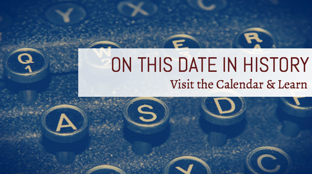 On this date in history - visit the calendar and learn.