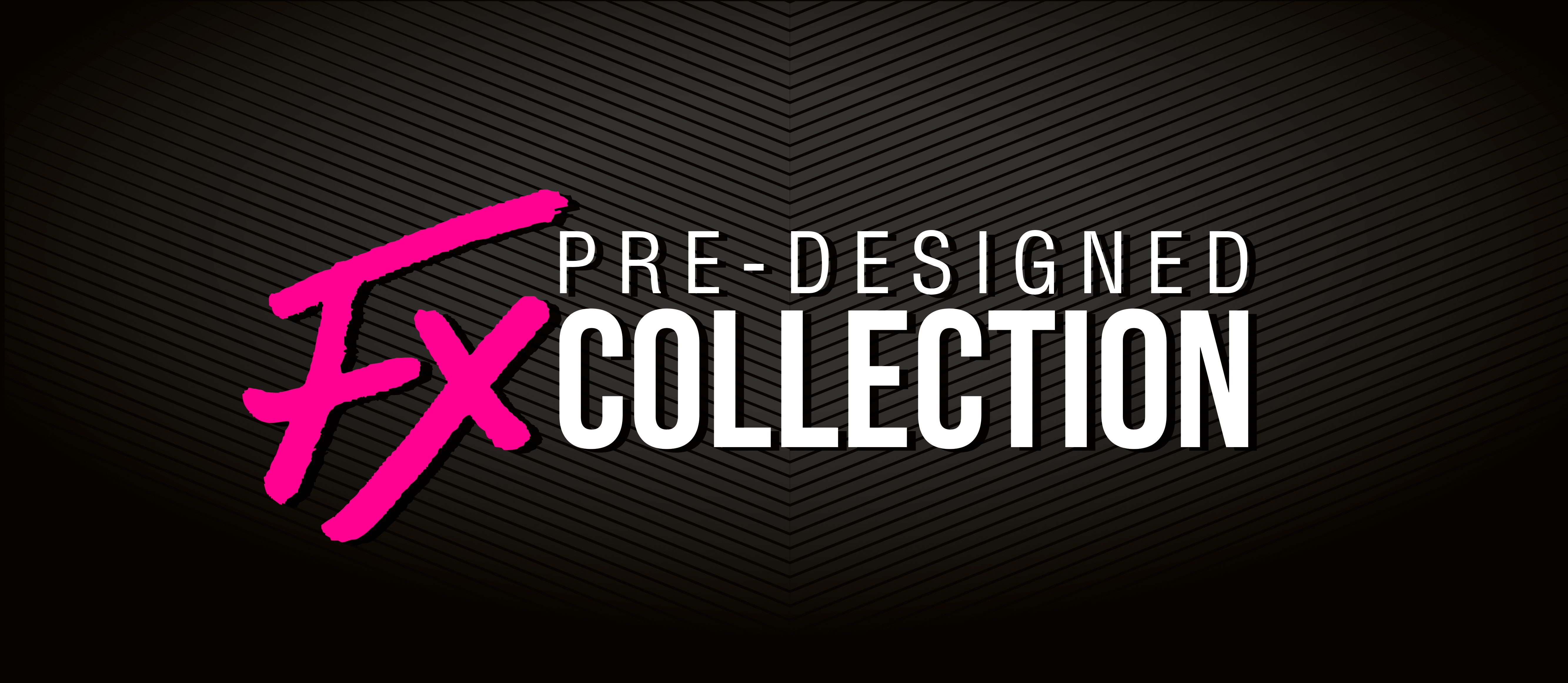 FX Pre-Designed Collection