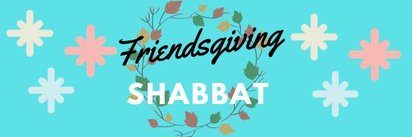 Friendsgiving Shabbat Dinner