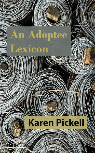 Book Review: An Adoptee Lexicon by Karen Pickell, 2018 Raised Voice Press