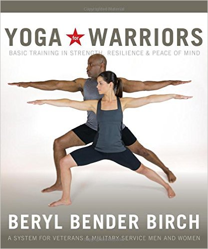 Yoga for Warriors by Beryl Bender Birch
