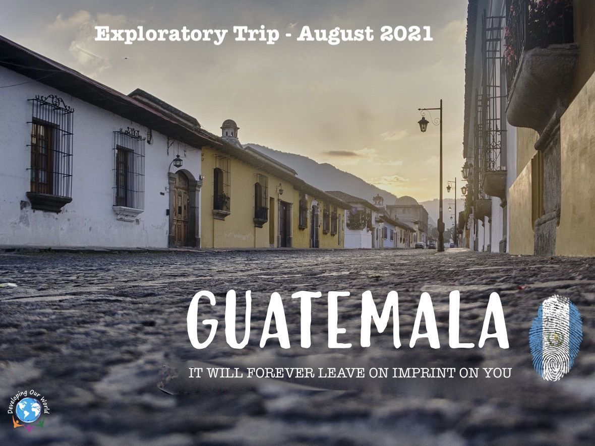Exploratory Trip to Guatemala in August 2021