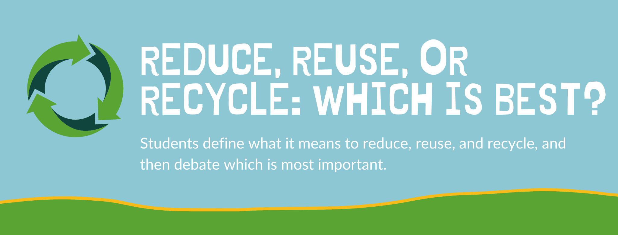 Reduce, Reuse, or Recycle: Which is Best?