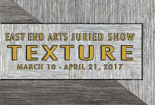 TEXTURE: A Juried East End Arts Gallery Show, Opening Reception: Friday, March 10, 5-7 PM (posted February 22, 2017)