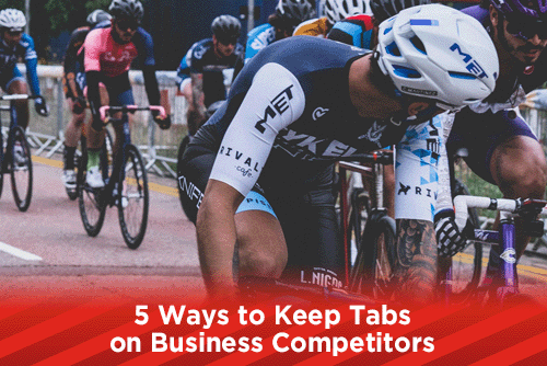 5 Ways to Keep Tabs on Business Competitors