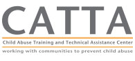CATTA Project logo with the words CATTA Child Abuse Training and Technical Assistance Center, Working with communities to prevent child abuse