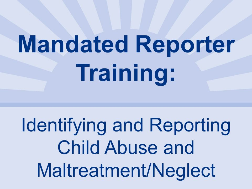 Identifying and Reporting Child Abuse and Maltreatment Workshop
