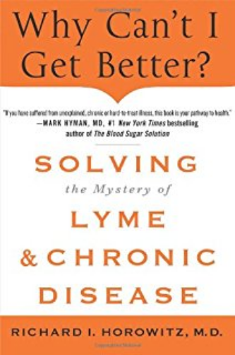 Why Can't I Get Better?: Solving the Mystery of Lyme and Chronic Disease by Dr. Richard Horowitz