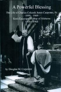 A Powerful Blessing: The Life of Charles Colcock Jones Carpenter, Sr. 1899-1969, Sixth Episcopal Bishop of Alabama, 1938-1968