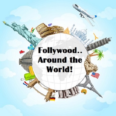 Follywood...Around the World!