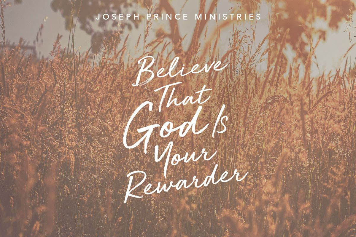 BELIEVE THAT GOD IS YOUR REWARDER