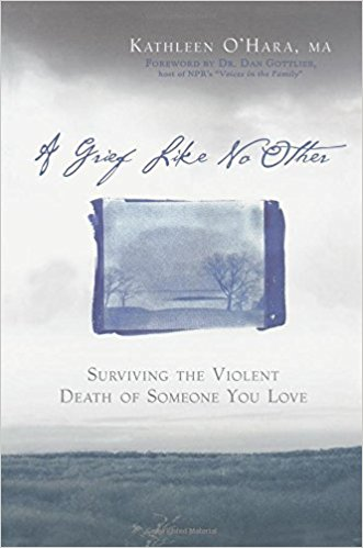 Grief Like No Other, A: Surviving the Violent Death of Someone You Love