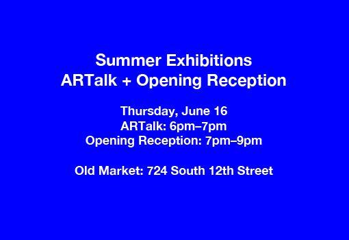 Summer Exhibitions ARTalk + Opening Reception