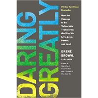 Daring Greatly: How the Courage to Be Vulnerable Transforms the Way We Live, Love, Parent, and Lead by Brene Brown, PhD